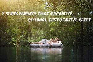 7 Supplements That Promote Optimal Restorative Sleep